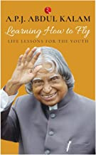 Learning How To Fly: Life Lessons For The Youth [Sep 10, 2016] Kalam, Abdul A. P. J.