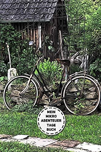 Mein Mikroabenteuer Tagebuch Das Logbuch Für Die Kleinen Aber Feinen Abenteuer Verrückte Kuriose Reiseabenteuer Direkt Vor Deiner Haustür Ein