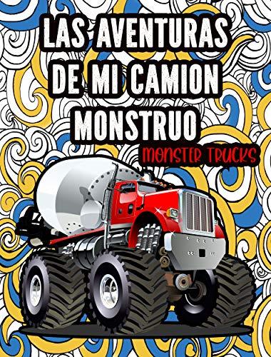 Las Aventuras de Mi Camión Monstruo - Monster Trucks: Libro de Camiones Monstruo Para Niños Pequeños   3 a 9 años (Libros Para Divertirse y Aprender nº 1)
