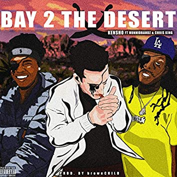 Bay 2 The Desert (feat. Chris King & McHunnidBandz)