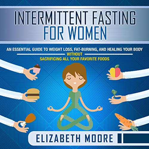 Intermittent Fasting for Women: An Essential Guide to Weight Loss, Fat-Burning, and Healing Your Bod