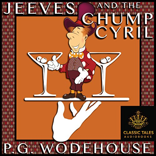 Jeeves and the Chump Cyril [Classic Tales Edition] audiobook cover art