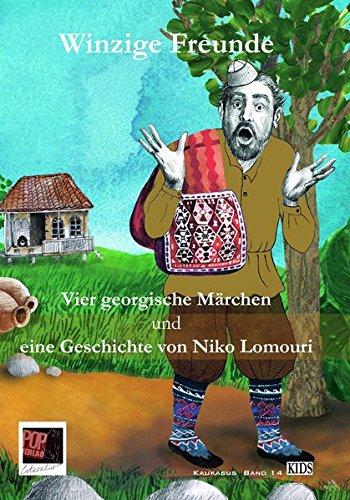 Winzige Freunde: Vier georgische Märchen und eine Geschichte von Niko Lomouri für die jüngsten Leser ausgewählt und übersetzt von Steffi Chotiwari-Jünger und Artschil Chotiwari.