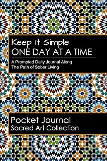 Keep It Simple - One Day at a Time: Elegant Sacred Art Collection: A prompted journal along the path of sober living -  pe...