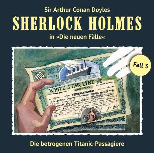 Die betrogenen Titanic-Passagiere     Sherlock Holmes - Die neuen Fälle 3              Autor:                                                                                                                                 Gerd Naumann                               Sprecher:                                                                                                                                 Christian Rode,                                                                                        Peter Groeger                      Spieldauer: 1 Std. und 9 Min.     204 Bewertungen     Gesamt 4,4