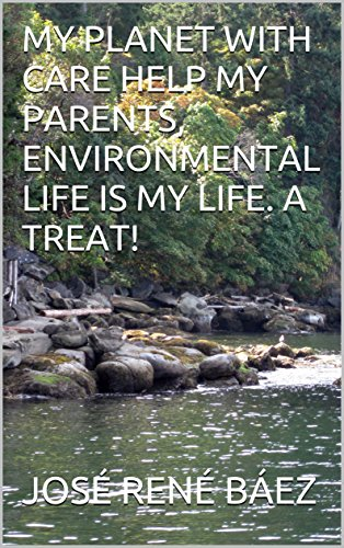 MY PLANET WITH CARE HELP MY PARENTS, ENVIRONMENTAL LIFE IS MY LIFE. A TREAT! (English Edition)