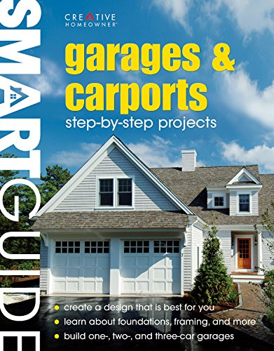 Smart Guide (R): Garages & Carports: Step-by-Step Projects (Creative Homeowner) Concise Construction Manual Shows You How to Design, Build, and Finish Your Own Garage or Carport from the Ground Up