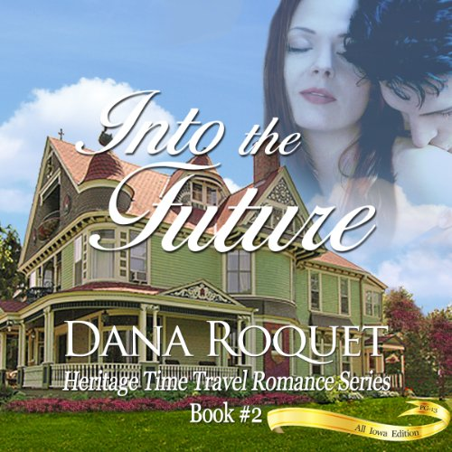 Couverture de Into the Future: Heritage Time Travel Romance Series, Book 2: PG-13 All Iowa Edition