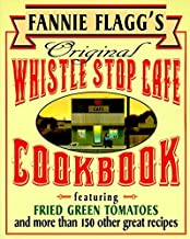 Fannie Flagg's Original Whistle Stop Cafe Cookbook: Featuring : Fried Green Tomatoes, Southern Barbecue, Banana Split Cake...