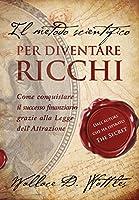 """Il metodo scientifico per diventare ricchi (Il libro che ha ispirato """"The Secret"""") (Strategie per il successo)"""