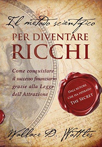 Il metodo scientifico per diventare ricchi (Il libro che ha ispirato 'The Secret') (Strategie per il successo)