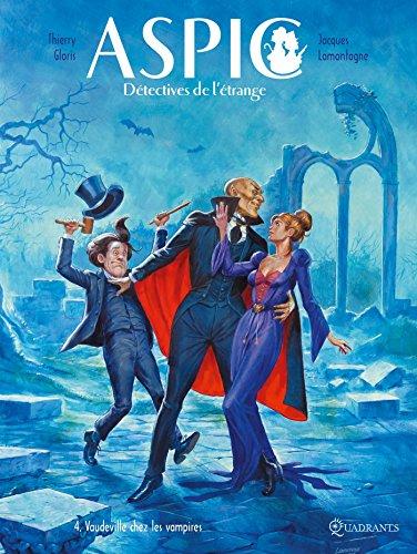 Aspic, détectives de l'étrange T04: Vaudeville chez les Vampires