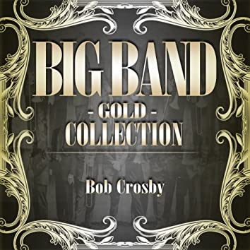 Big Band Gold Collection ( Bob Crosby )