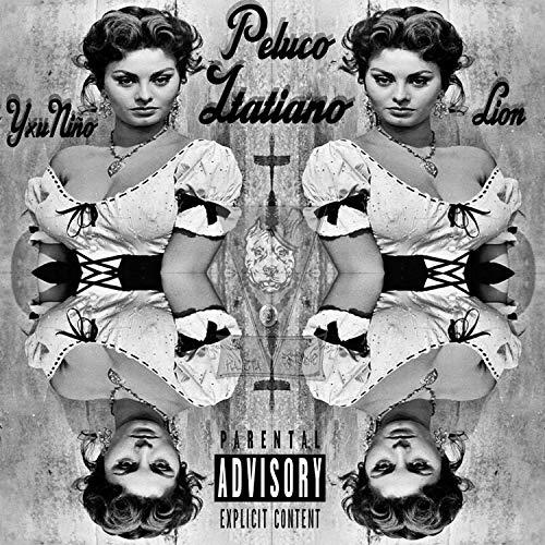 YxuNiño X Lion - Peluco Italiano [Explicit]