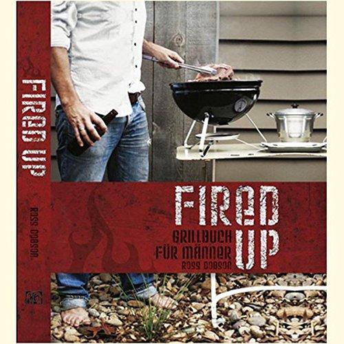 Fired up: Grillbuch für Männer (Modern Living)