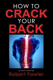 How to Crack Your Back: Popping & Cracking Your Back Techniques for Comfort, Back Pain Relief, and Tips for How to Have a Strong, Healthy Back