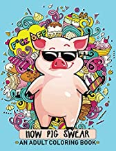 How Pig Swear: An Adult coloring Book Swear words with funny pig Stress Relieving Unique Design