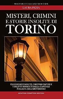 Misteri, crimini e storie insolite di Torino. Gli enigmi insoluti, i misteri oscuri e i delitti irrisolti della capitale i...