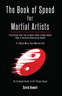 The Book of Speed for Martial Artists: Everything That You've Never Been Taught About How To Develop Dominating Speed