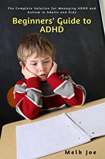 Beginners' Guide to ADHD: The Complete Solution for Managing ADHD and Autism in Adults and Kids