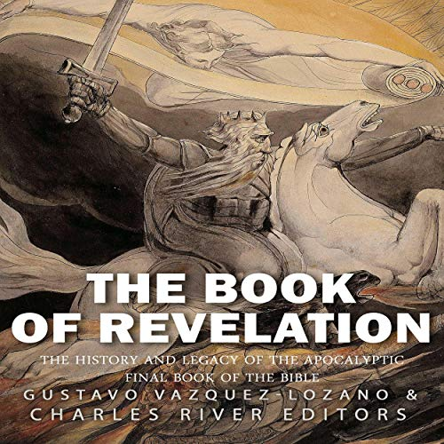 The Book of Revelation: The History and Legacy of the Apocalyptic Final Book of the Bible Audiobook By Charles River Editors, Gustavo Vazquez-Lozano cover art