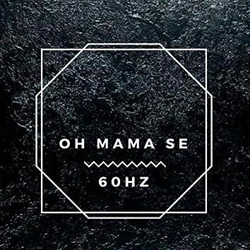 Oh Mama Se