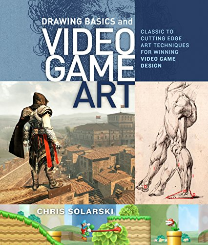 Solarski, C: Drawing Basics And Video Game Art: Classic to Cutting-Edge Art Techniques for Winning Video Game Design