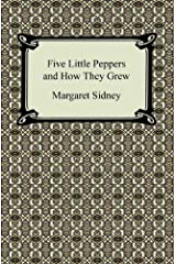 Five Little Peppers and How They Grew [with Biographical Introduction] Kindle Edition
