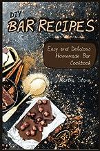 Diy Bar Recipes: Easy and Delicious Homemade Bar Cookbook
