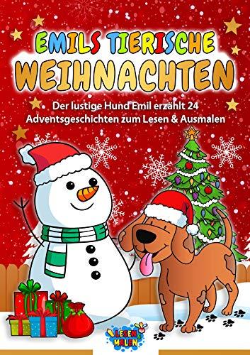 Emils tierische Weihnachten: Der lustige Hund Emil erzählt 24 Adventsgeschichten zum Lesen & Ausmalen (Lustige Tiergeschichten zum Lesen und Malen)