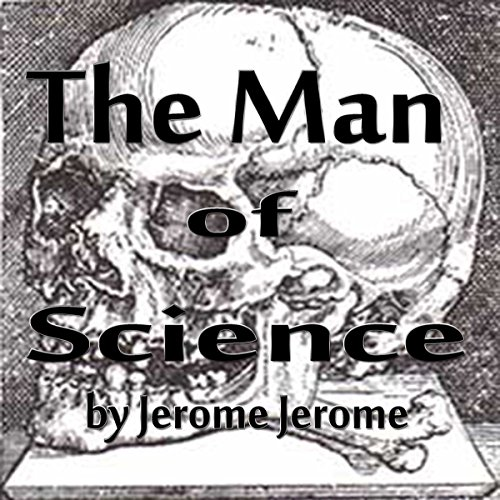 The Man of Science                   Written by:                                                                                                                                 Jerome K. Jerome                               Narrated by:                                                                                                                                 Mike Vendetti                      Length: 16 mins     Not rated yet     Overall 0.0