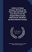 Letters to Fanny Brawne. Written in the Years 1819 and 1820 and Now Given from the Original Manuscripts with Introd. and Notes by Harry Buxton Forman