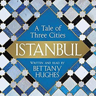 Istanbul     A Tale of Three Cities              By:                                                                                                                                 Bettany Hughes                               Narrated by:                                                                                                                                 Bettany Hughes                      Length: 24 hrs and 35 mins     188 ratings     Overall 4.5
