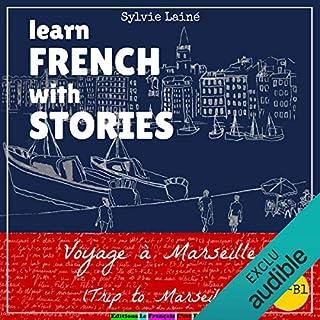 Voyage à Marseille (Trip to Marseille)     Learn French with Stories              De :                                                                                                                                 Sylvie Lainé                               Lu par :                                                                                                                                 Sylvie Lainé                      Durée : 1 h et 22 min     Pas de notations     Global 0,0