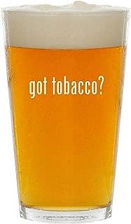 got tobacco? - Glass 16oz Beer Pint
