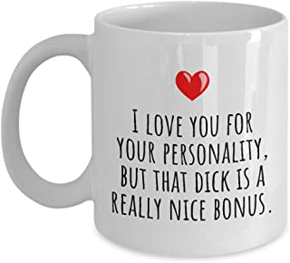 Funny Adult Love Mug - Sexy Present For Loved One - Birthday - Anniversary - Valentine's Day - Dick Is A Nice Bonus - Boyfriend or Husband
