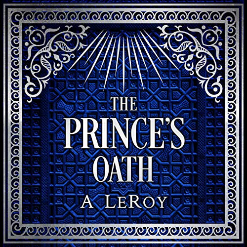 The Prince's Oath Audiobook By A LeRoy cover art