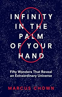 Infinity in the Palm of Your Hand: Fifty Wonders That Reveal an Extraordinary Universe