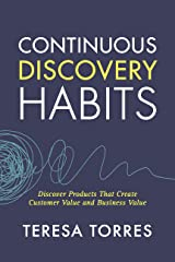 Continuous Discovery Habits: Discover Products that Create Customer Value and Business Value Kindle Edition