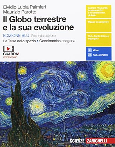 Il globo terrestre e la sua evoluzione. La Terra nello spazio. Geodinamica esogena. Ediz. blu. Per le Scuole superiori. Con e-book
