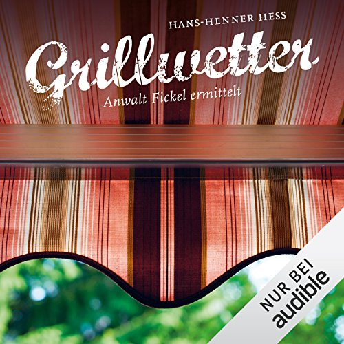 Grillwetter: Anwalt Fickel ermittelt (Anwalt Fickel 4) audiobook cover art