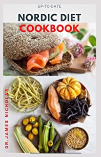 Up-To-Date Nordic Diet Cookbook: Getting Started On A Nordic Diet To Lose Weight, Burn Fat & Stay Healthy And Includes Del...