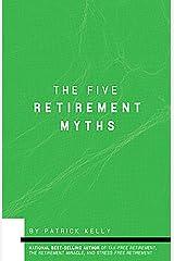 The Five Retirement Myths Kindle Edition