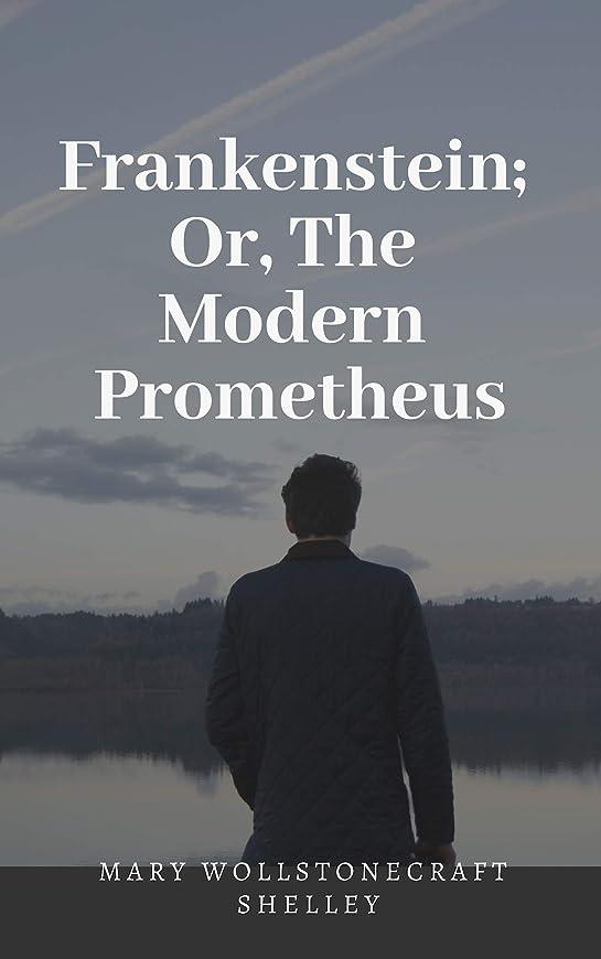 ワーカーアドバンテージ追い出すFrankenstein; Or, The Modern Prometheus (English Edition)
