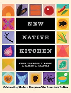 The New Native Kitchen: Celebrating Modern Recipes of the American Indian