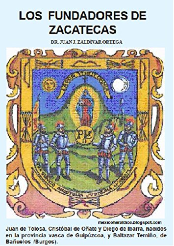 Los Fundadores de Zacatecas: Historia de los cuatro fundadores vascos de la ciudad de Zacatecas. (Spanish Edition)