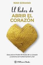 EL PODER DE ABRIR EL CORAZÓN: Descubre el Poder Ilimitado de tu Corazón y Conecta con la Libertad de tu Ser