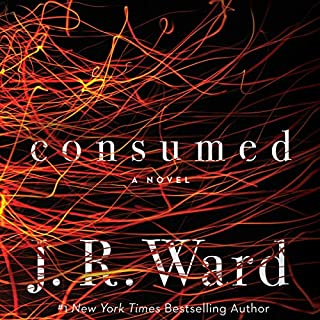 Consumed     Firefighters Series, Book 1              Written by:                                                                                                                                 J. R. Ward                               Narrated by:                                                                                                                                 Jim Frangione,                                                                                        Hillary Huber,                                                                                        Jason Carpenter,                   and others                 Length: 11 hrs and 27 mins     13 ratings     Overall 4.8
