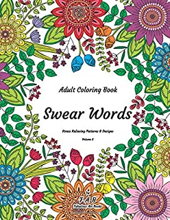 Adult Coloring Book - Swear Words - Stress Relieving Patterns & Designs - Volume 2: More than 50 unique, fabulous, delicately designed & inspiringly intricate stress relieving patterns & designs!