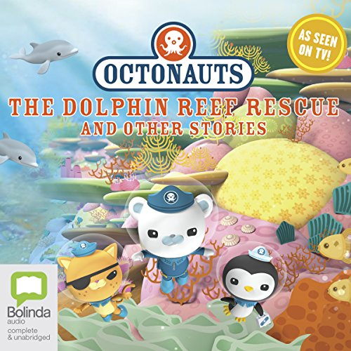Octonauts: The Dolphin Reef Rescue and Other Stories audiobook cover art
